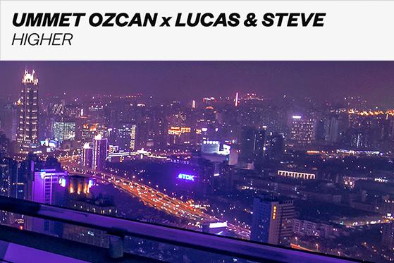 ummet ozcan lucas & steve higher