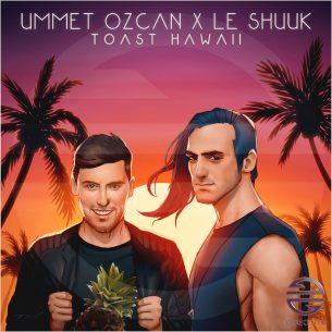 Ummet Ozcan X le Shuuk – Toast Hawaii